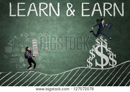 Female student carrying book and businesswoman jumping over the dollar sign with text of Learn and Earn on the blackboard