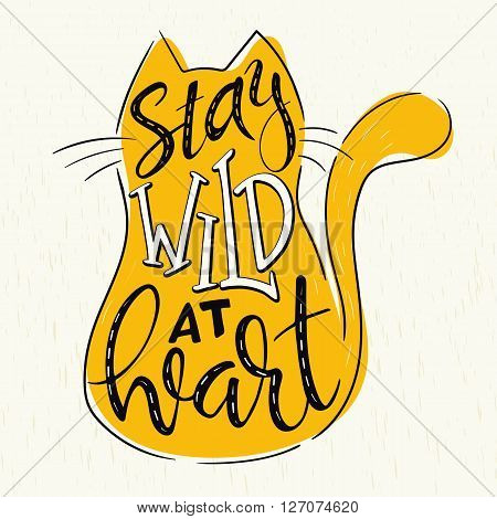 vector hand lettering quote - stay wild at heart - in cat silhouette on grunge background. Design element for poster postcard t-shirt notebook or mug.