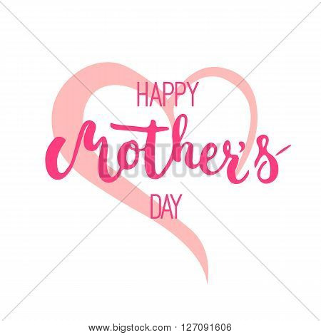 Happy Mother's day greeting card with heart isolated on the white background. Vector illustration for Mothers Day invitations. Mom's day lettering.