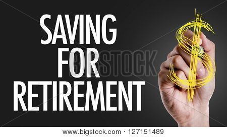 Hand writing the text: Saving for Retirement