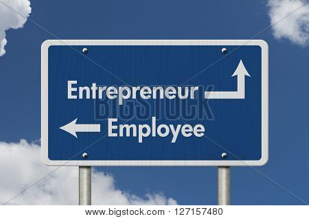 Difference between being an Entrepreneur or an Employee Blue Road Sign with text Entrepreneur and Employee with sky background
