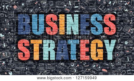 Business Strategy Concept. Modern Illustration. Multicolor Business Strategy Drawn on Dark Brick Wall. Doodle Icons. Doodle Style of  Business Strategy Concept. Business Strategy on Wall.