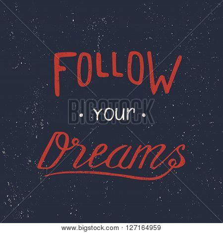 Follow your dreams. Hand draw lettering. Typography design. Inspirational quote