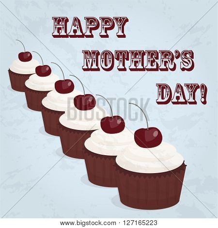 happy mother day. Several cupcakes with text and grunge texture on a colored background. Happy mother day gift card.  Happy mother day vintage poster. Happy mother day vintage background.