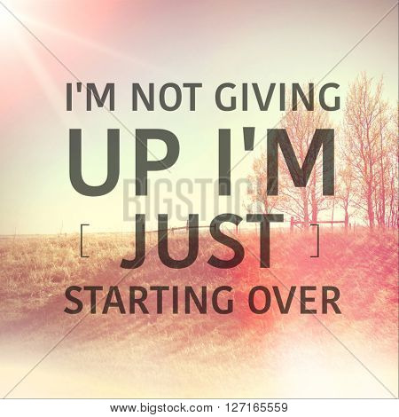 Inspirational Typographic Quote - I'm not giving up i'm just starting over