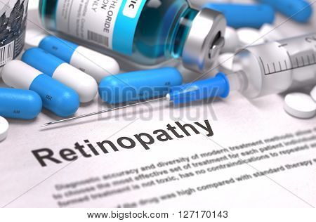 Diagnosis - Retinopathy. Medical Report with Composition of Medicaments - Blue Pills, Injections and Syringe. Blurred Background with Selective Focus. 3D Render.