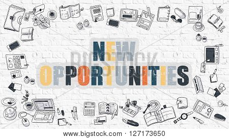 New Opportunities. Multicolor Inscription on White Brick Wall with Doodle Icons Around. Modern Style Illustration with Doodle Design Icons. New Opportunities on White Brickwall Background.