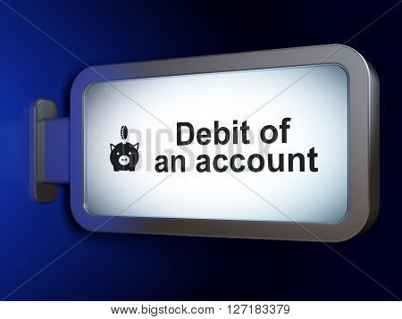 Currency concept: Debit of An account and Money Box With Coin on advertising billboard background, 3D rendering