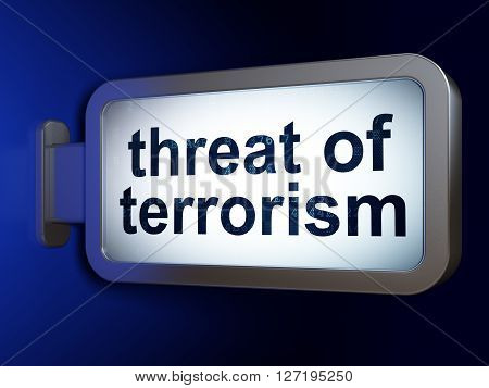 Political concept: Threat Of Terrorism on advertising billboard background, 3D rendering