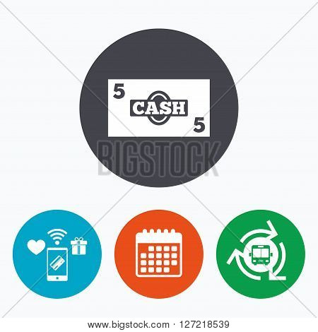 Cash sign icon. Money symbol. Coin and paper money. Mobile payments, calendar and wifi icons. Bus shuttle.