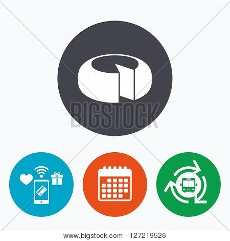 Cheese wheel sign icon. Sliced cheese symbol. Round cheese. Mobile payments, calendar and wifi icons. Bus shuttle.