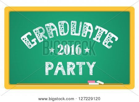 Graduate party 2016. High School Graduate College Graduate. The inscription in chalk on a blackboard. Vector lettering.