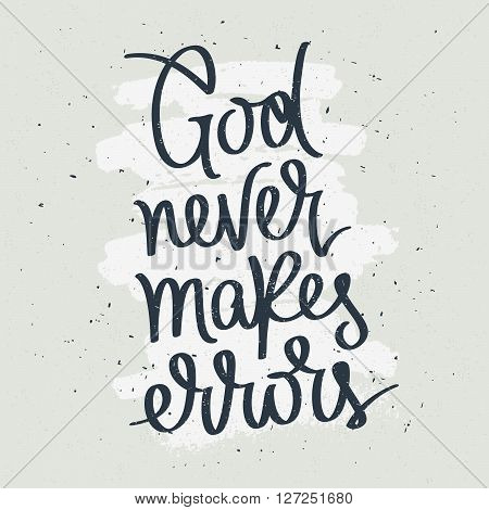 God never makes errors. Fashionable calligraphy. Motivational quote. Excellent print on a T-shirt. Vector illustration on gray background with white ink smear.