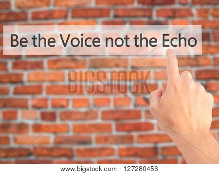 Be The Voice Not The Echo - Hand Pressing A Button On Blurred Background Concept On Visual Screen.