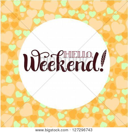 Positive Lettering composition HelloWeekend on colored background