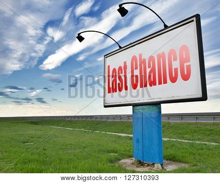Last chance and final warning or opportunity, ultimate call now or never, road sign billboard.
