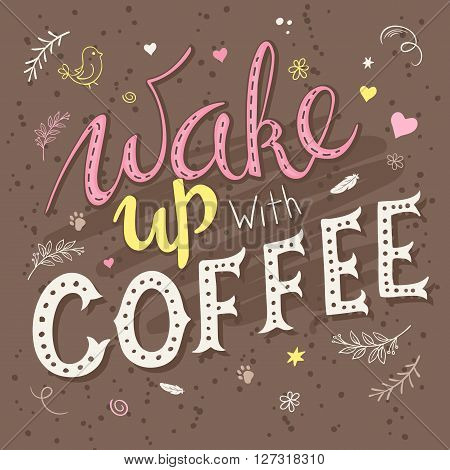vector hand drawn lettering phrase - wake up with coffee - with decorative elements - brunches, flowers, heart shapes. Design for t-shirt, wall art prints, interior poster or greetings card.