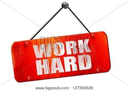 work hard, 3D rendering, red grunge vintage sign
