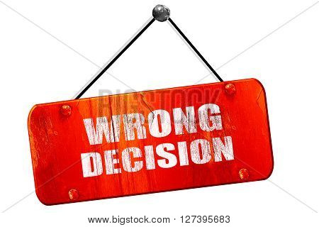 wrong decision, 3D rendering, red grunge vintage sign
