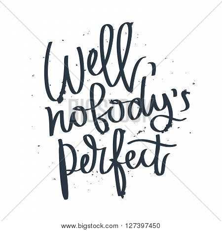 Proverb Well nobody is perfect. Fashionable calligraphy. Vector illustration on white background. Motivational quote. Excellent print on a T-shirt.
