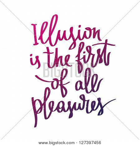Proverb Illusion is the first of all pleasures. Fashionable calligraphy. Vector illustration on white background. Motivational quote. Excellent print on a T-shirt.
