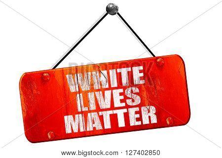 white lives matter, 3D rendering, red grunge vintage sign