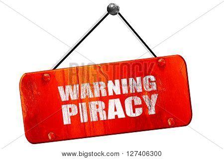warning piracy, 3D rendering, red grunge vintage sign