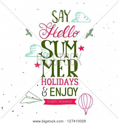 Say Hello Summer Holidays and Enjoy every moment hand drawn quote. Vector season poster with lettering. Text background