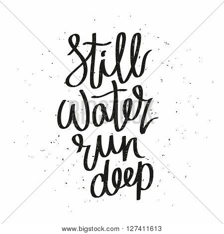 Proverb Still Water run deep. Fashionable calligraphy. Vector illustration on white background. Motivational quote. Excellent print on a T-shirt.
