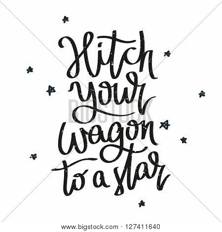 Proverb Hitch your wagon to a star. Fashionable calligraphy. Vector illustration on white background. Motivational quote. Excellent print on a T-shirt.