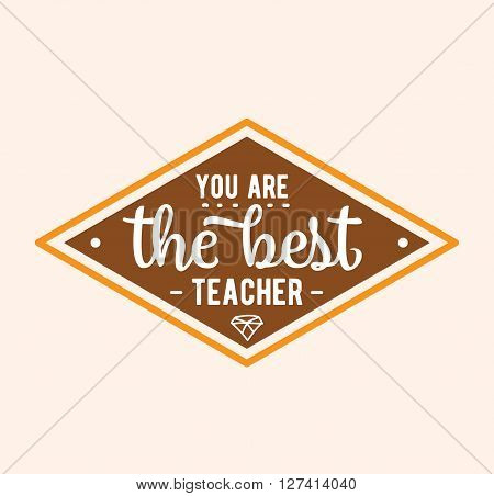 Teachers day vector typography. You are the best teacher. Lettering design for greeting card, logo, stamp or banner.