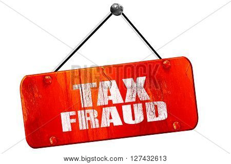 tax fraud, 3D rendering, red grunge vintage sign