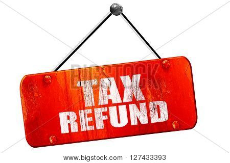 tax refund, 3D rendering, red grunge vintage sign