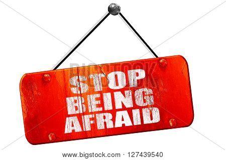stop being afraid, 3D rendering, red grunge vintage sign