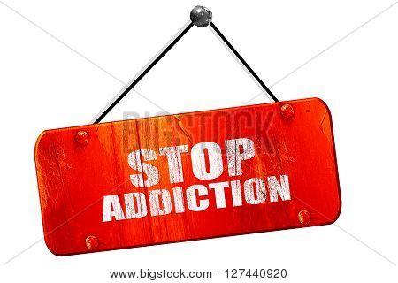 stop addiction, 3D rendering, red grunge vintage sign