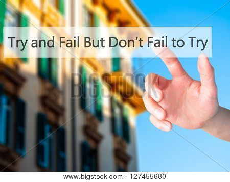 Try And Fail But Dont Fail To Try - Hand Pressing A Button On Blurred Background Concept On Visual S