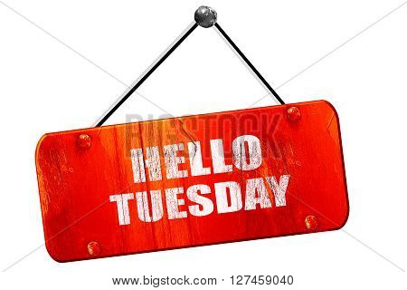 hello tuesday, 3D rendering, red grunge vintage sign
