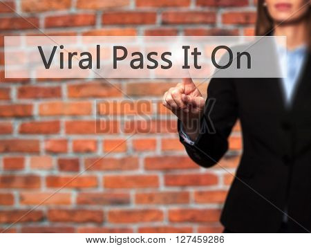 Viral Pass It On - Businesswoman Hand Pressing Button On Touch Screen Interface.