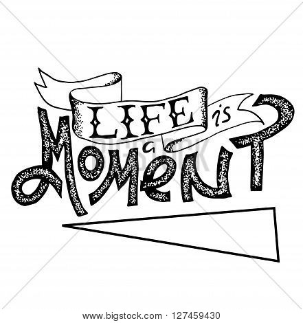 Inspiration motivation typography poster with lettering quote. Life is a moment. T-shirt print, home decoration art