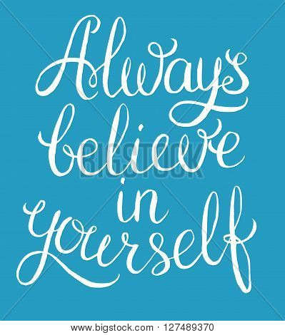 Always believe in yourself - inspirational quote. Handwritten calligraphy lettering vector illustration.
