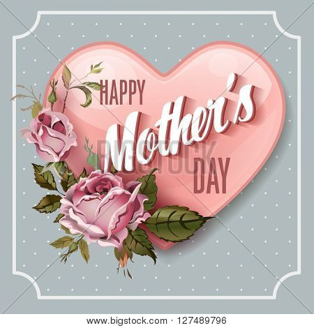 Happy Mothers Day.  Holiday Festive Vector Illustration on polka dot background With Lettering And Vintage Ornate heart. Mothers day greeting card with retro styled roses. Shabby chic design.