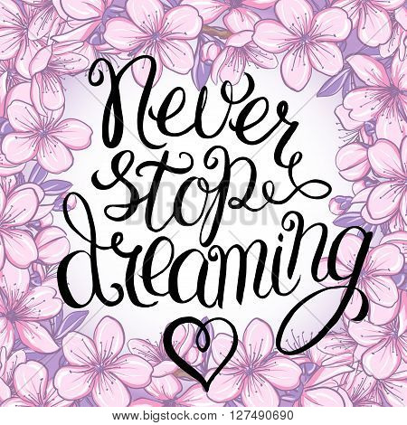 Never stop dreaming - hand lettering Inspirational quote, typography poster or card