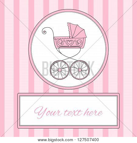 Baby girl arrival card or invitation in pink colors with retro styled baby carriage and place for text, vector illustration