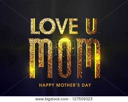 Creative golden glittering text Love U Mom for Happy Mother's Day celebration.
