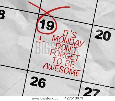 Concept image of a Calendar with the text: Its Monday Don't Forget to Be Awesome