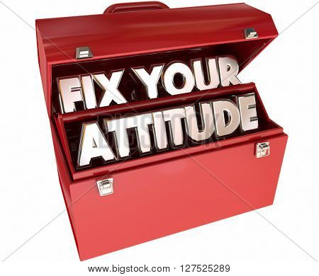 Fix Your Attitude Adjust Good Positive Outlook Toolbox 3d Words