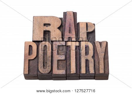 rap poetry phrase made from vintage wooden letterpress type isolated on white