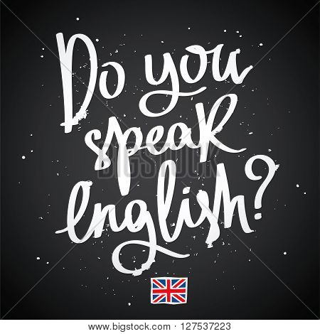 Do you speak English? Fashionable calligraphy. Vector illustration on a black background of the school board. Learning foreign languages.
