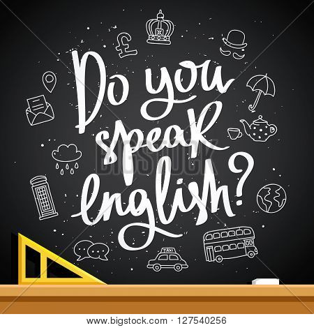 Do you speak English? Fashionable calligraphy. Vector illustration on a black background with the English school boards icons chalk and school triangle. Learning foreign languages.
