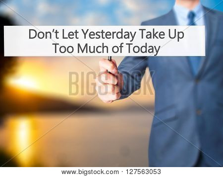 Don't Let Yesterday Take Up Too Much Of Today - Businessman Hand Holding Sign